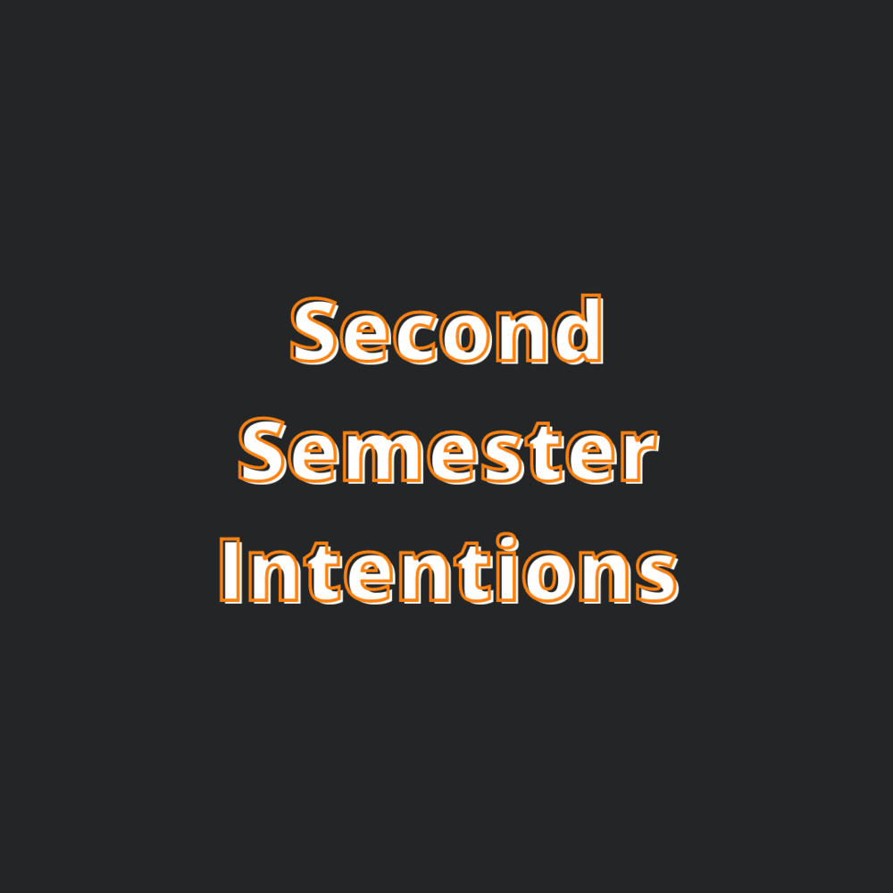 Second Semester Intentions